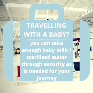 Airport security - Travelling with your baby, you can take as much food or milk as is needed for the journey